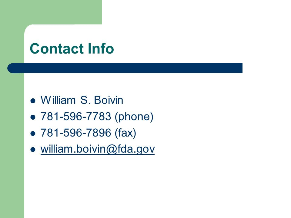Contact Info William S. Boivin 781-596-7783 (phone) 781-596-7896 (fax) william.boivin@fda.gov