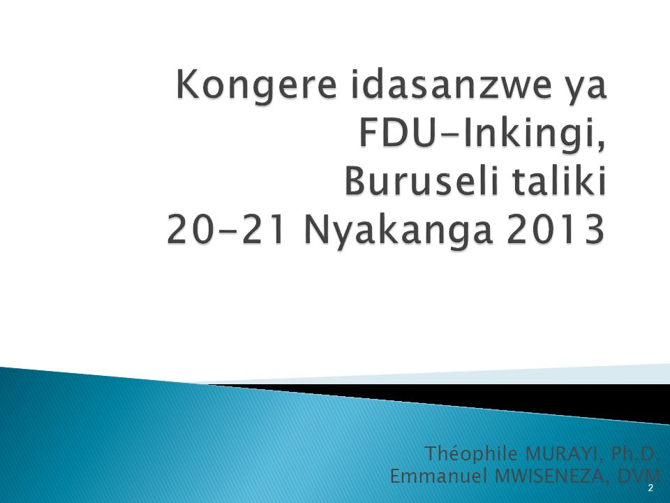 Théophile MURAYI, Ph.D. Emmanuel MWISENEZA, DVM 2