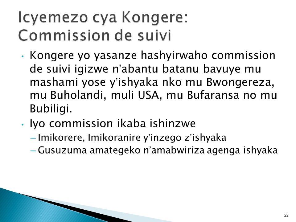 Kongere yo yasanze hashyirwaho commission de suivi igizwe nabantu batanu bavuye mu mashami yose yishyaka nko mu Bwongereza, mu Buholandi, muli USA, mu
