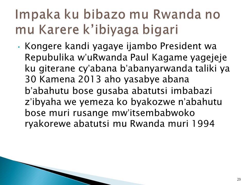 Kongere kandi yagaye ijambo President wa Repubulika wuRwanda Paul Kagame yagejeje ku giterane cyabana babanyarwanda taliki ya 30 Kamena 2013 aho yasab