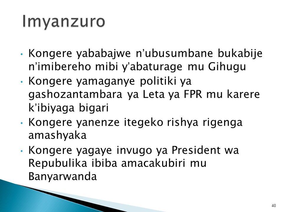 Kongere yababajwe nubusumbane bukabije nimibereho mibi yabaturage mu Gihugu Kongere yamaganye politiki ya gashozantambara ya Leta ya FPR mu karere kib
