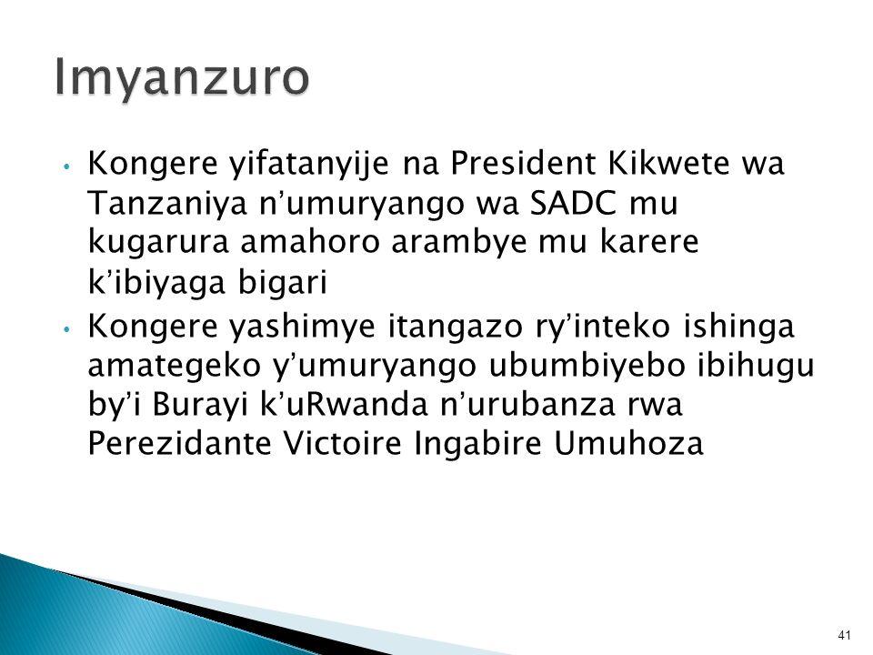 Kongere yifatanyije na President Kikwete wa Tanzaniya numuryango wa SADC mu kugarura amahoro arambye mu karere kibiyaga bigari Kongere yashimye itanga