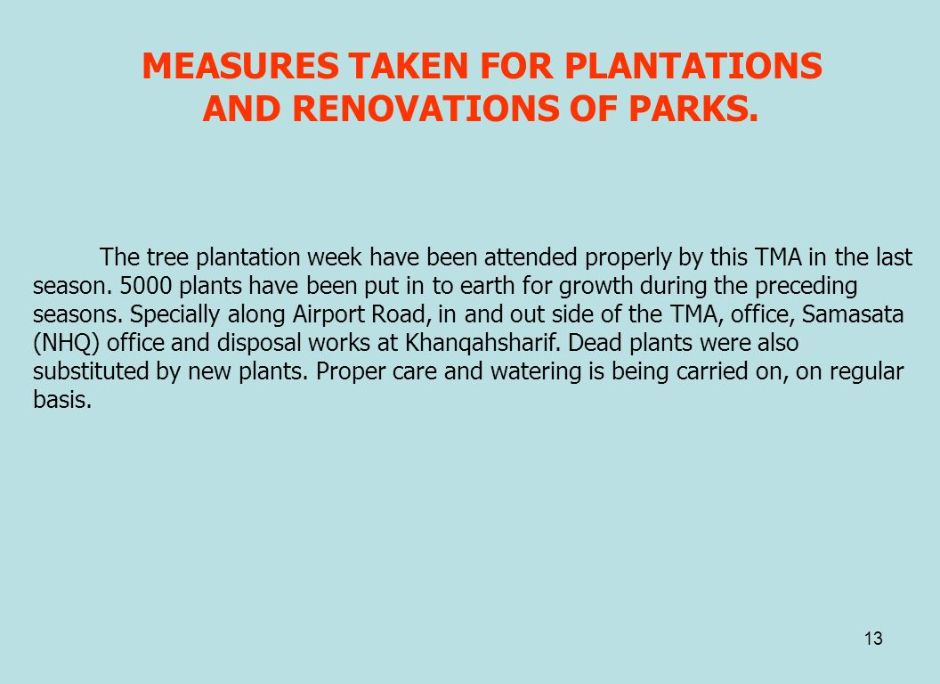 13 MEASURES TAKEN FOR PLANTATIONS AND RENOVATIONS OF PARKS. The tree plantation week have been attended properly by this TMA in the last season. 5000