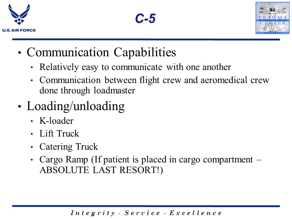 I n t e g r i t y - S e r v i c e - E x c e l l e n c e C-5 Communication Capabilities Relatively easy to communicate with one another Communication b