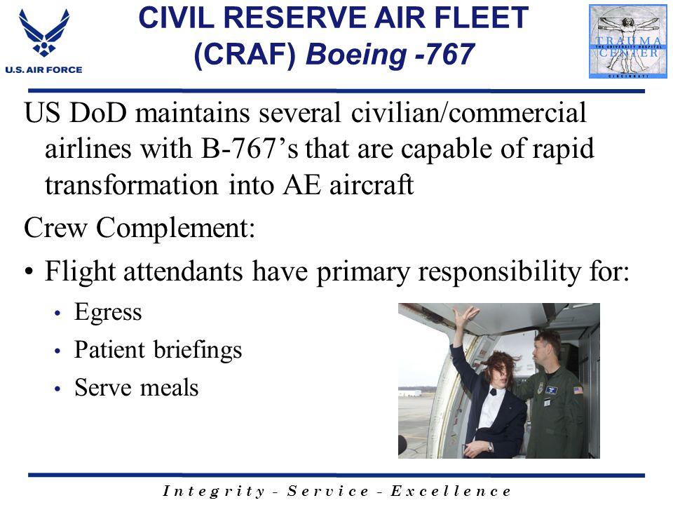 I n t e g r i t y - S e r v i c e - E x c e l l e n c e CIVIL RESERVE AIR FLEET (CRAF) Boeing -767 US DoD maintains several civilian/commercial airlin