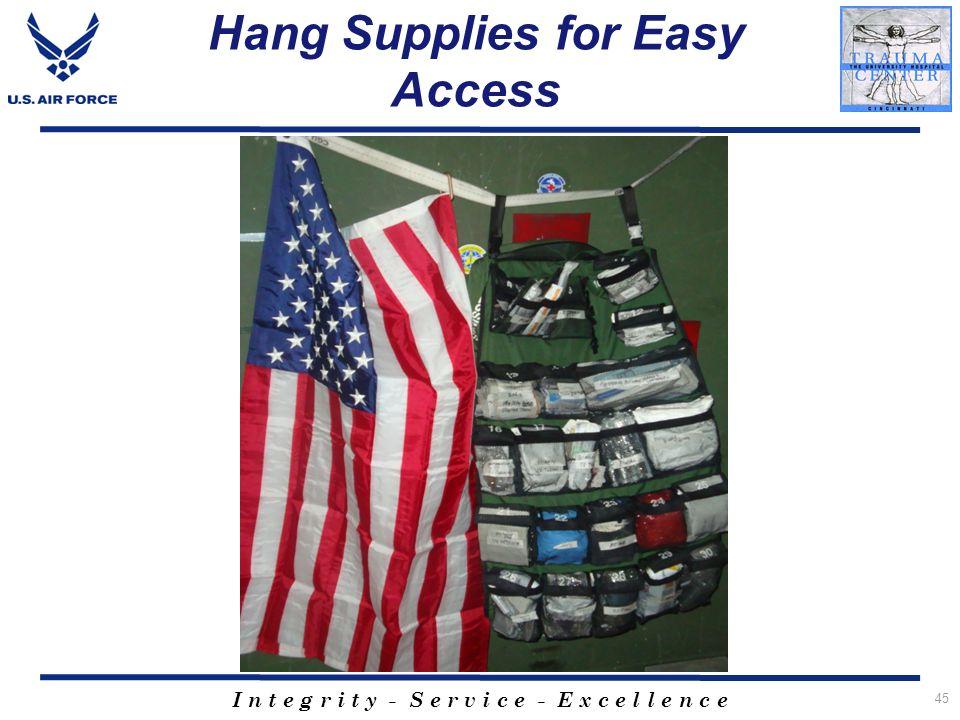 I n t e g r i t y - S e r v i c e - E x c e l l e n c e Hang Supplies for Easy Access 45