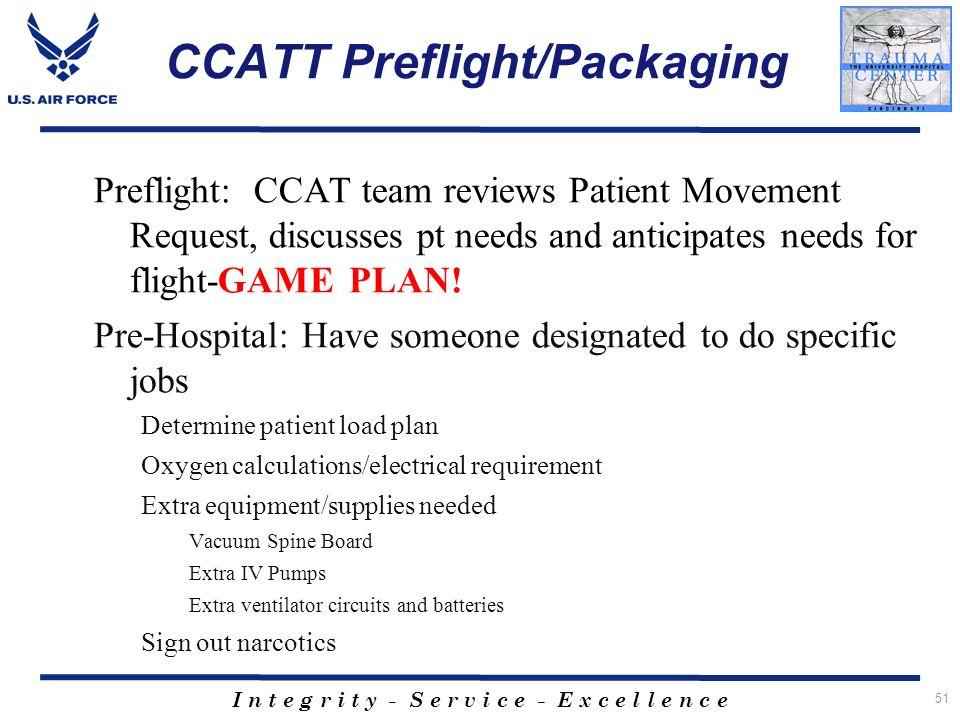 I n t e g r i t y - S e r v i c e - E x c e l l e n c e CCATT Preflight/Packaging Preflight: CCAT team reviews Patient Movement Request, discusses pt