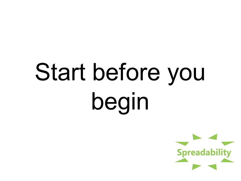 Start before you begin