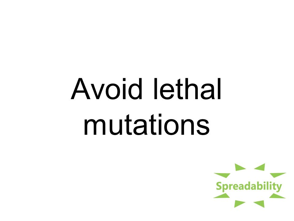 Avoid lethal mutations
