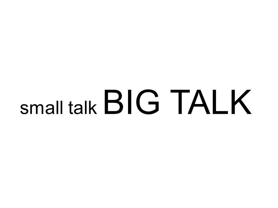 small talk BIG TALK