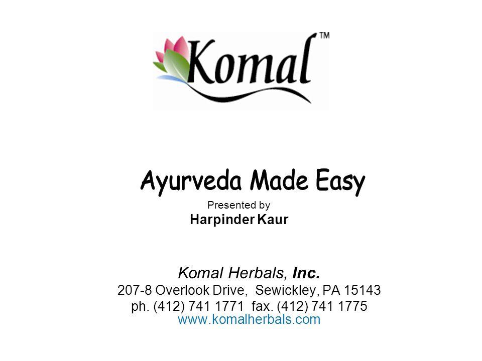 Komal Herbals, Inc. 207-8 Overlook Drive, Sewickley, PA 15143 ph. (412) 741 1771 fax. (412) 741 1775 www.komalherbals.com Presented by Harpinder Kaur