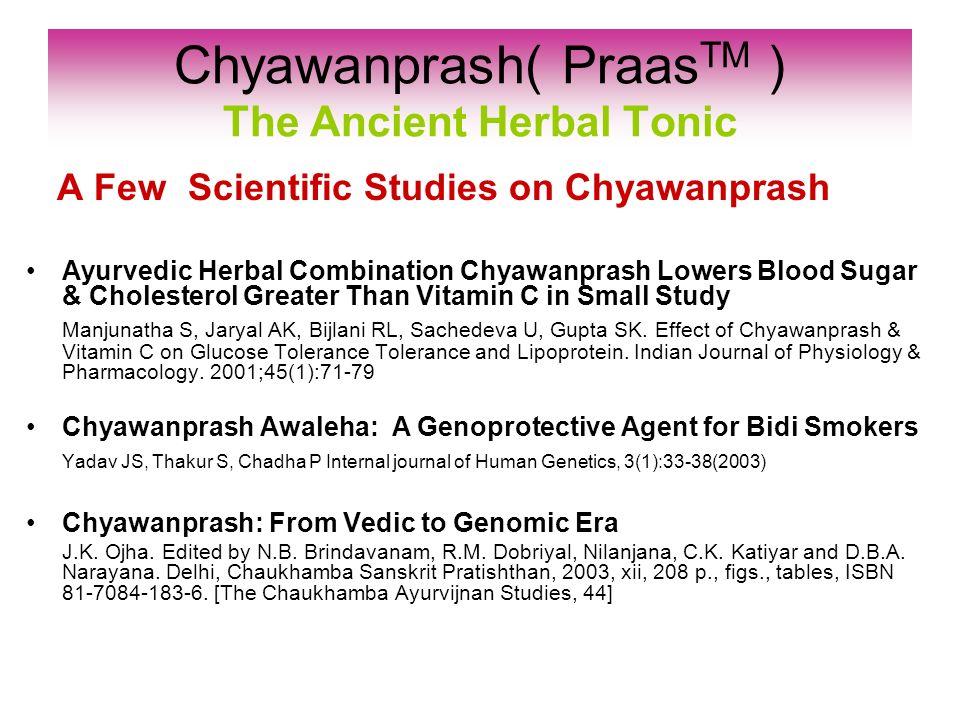 A Few Scientific Studies on Chyawanprash Ayurvedic Herbal Combination Chyawanprash Lowers Blood Sugar & Cholesterol Greater Than Vitamin C in Small St