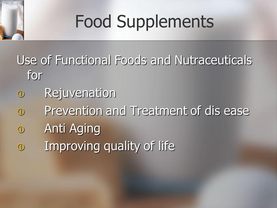 Food Supplements Use of Functional Foods and Nutraceuticals for  Rejuvenation  Prevention and Treatment of dis ease  Anti Aging  Improving quality