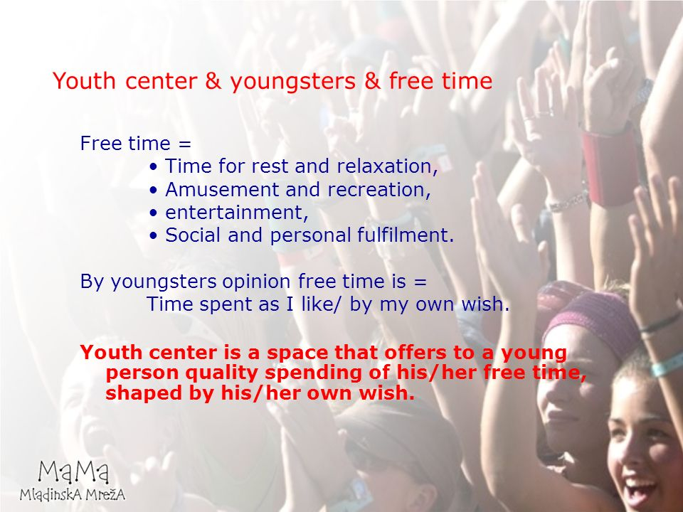 Youth center & youngsters & free time Free time = Time for rest and relaxation, Amusement and recreation, entertainment, Social and personal fulfilment.