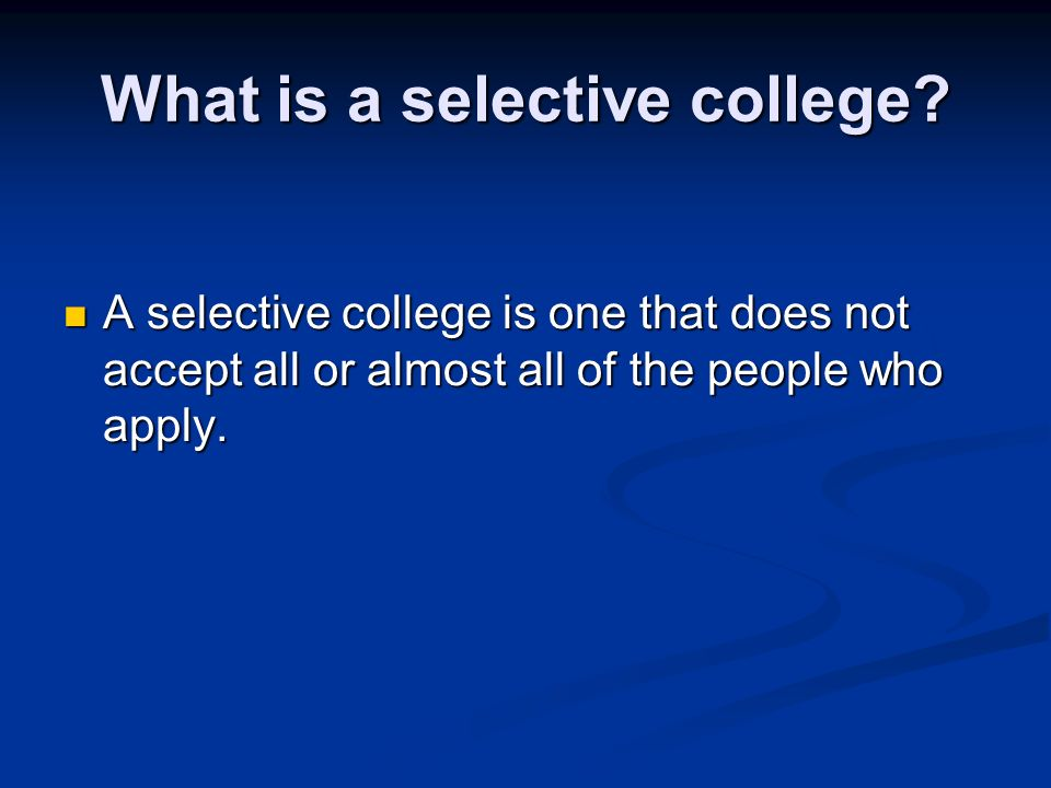 What is a selective college.