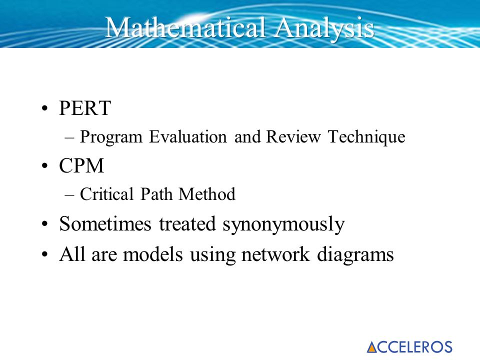 PERT –Program Evaluation and Review Technique CPM –Critical Path Method Sometimes treated synonymously All are models using network diagrams