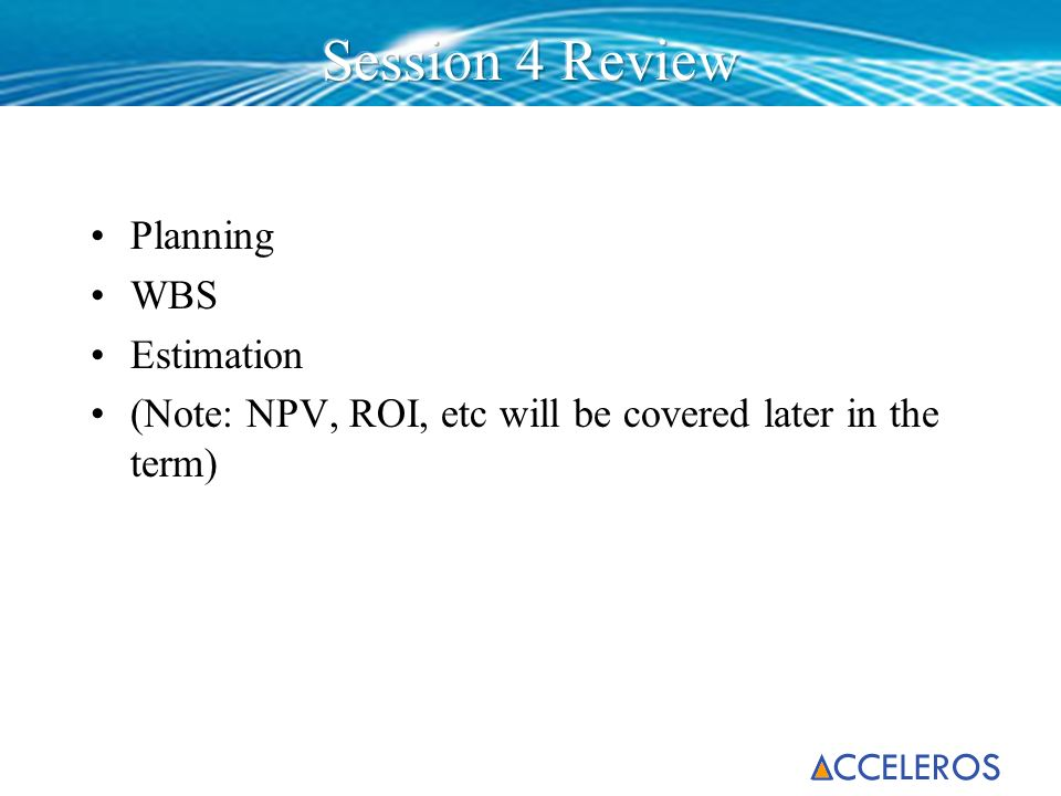Planning WBS Estimation (Note: NPV, ROI, etc will be covered later in the term)