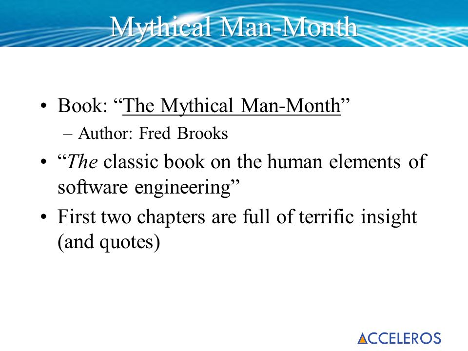 Book: The Mythical Man-MonthThe Mythical Man-Month –Author: Fred Brooks The classic book on the human elements of software engineering First two chapt