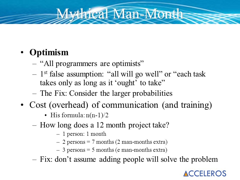 Optimism –All programmers are optimists –1 st false assumption: all will go well or each task takes only as long as it ought to take –The Fix: Conside