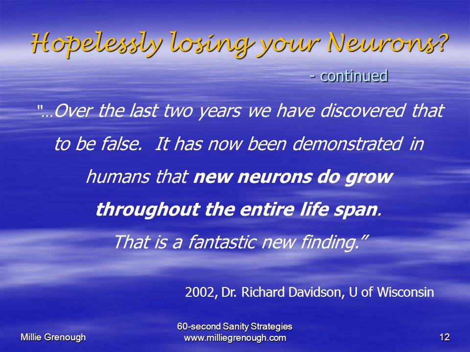 Millie Grenough 60-second Sanity Strategies www.milliegrenough.com12 Hopelessly losing your Neurons.