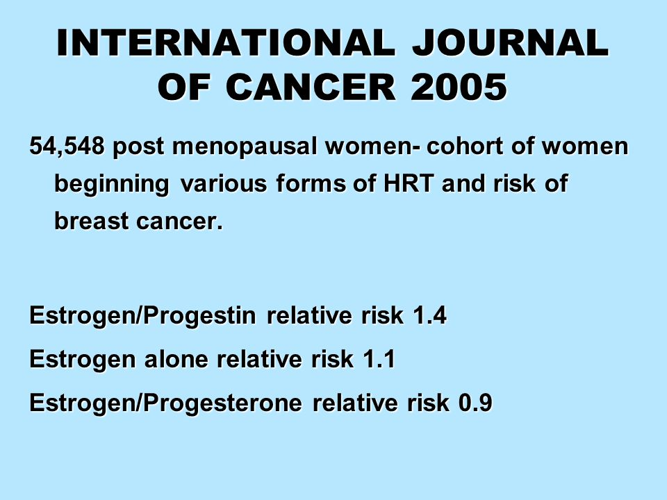 INTERNATIONAL JOURNAL OF CANCER 2005 54,548 post menopausal women- cohort of women beginning various forms of HRT and risk of breast cancer. Estrogen/