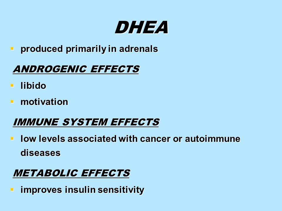 DHEA produced primarily in adrenals produced primarily in adrenals ANDROGENIC EFFECTS ANDROGENIC EFFECTS libido libido motivation motivation IMMUNE SY