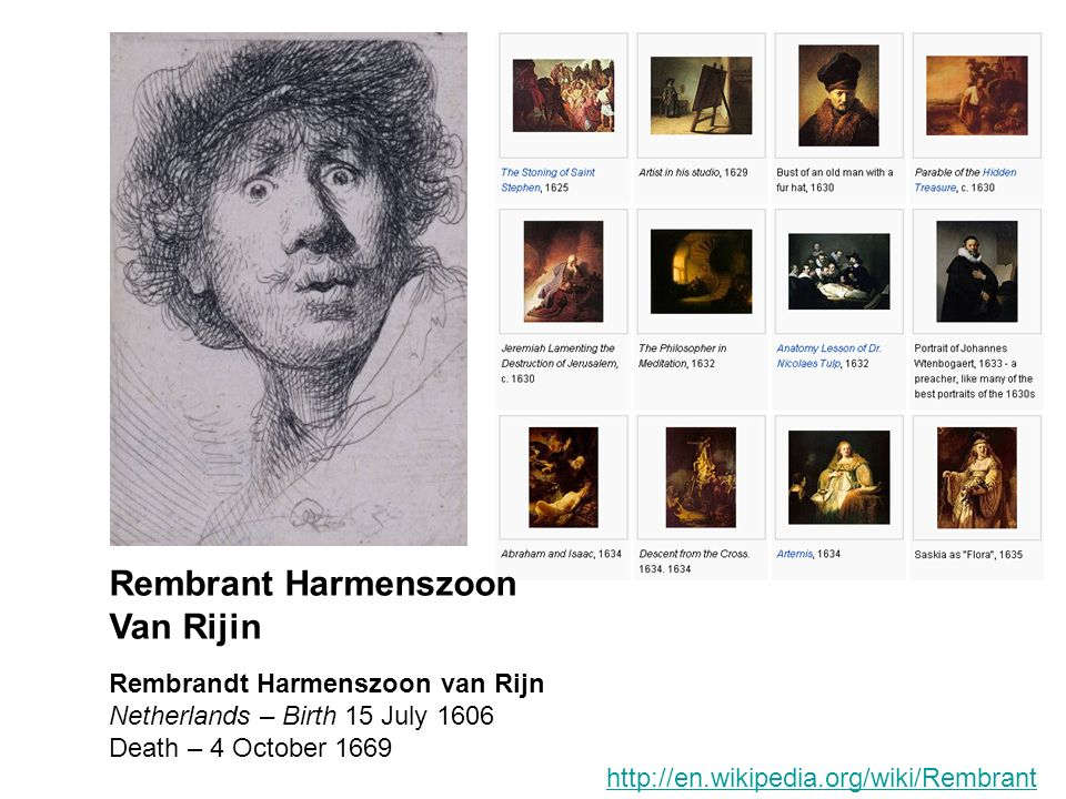 Rembrandt Harmenszoon van Rijn Netherlands – Birth 15 July 1606 Death – 4 October 1669 Rembrant Harmenszoon Van Rijin