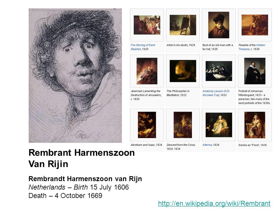 Rembrandt Harmenszoon van Rijn Netherlands – Birth 15 July 1606 Death – 4 October 1669 Rembrant Harmenszoon Van Rijin http://en.wikipedia.org/wiki/Rem