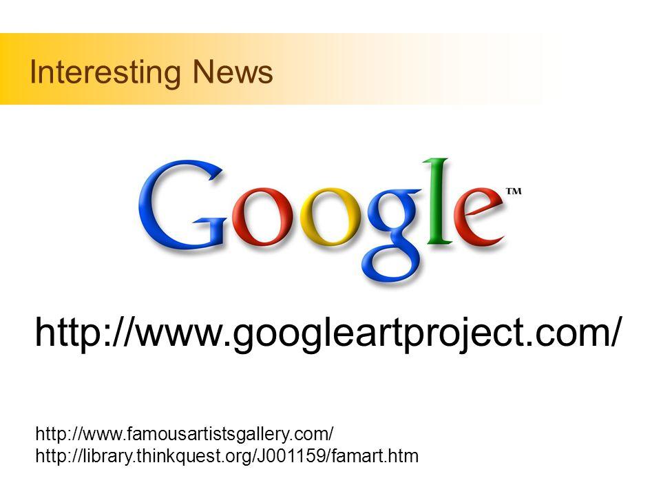http://www.googleartproject.com/ Interesting News http://www.famousartistsgallery.com/ http://library.thinkquest.org/J001159/famart.htm
