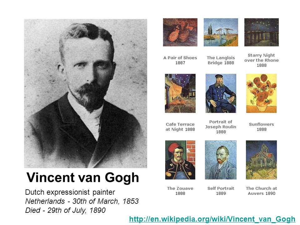 Dutch expressionist painter Netherlands - 30th of March, 1853 Died - 29th of July, 1890 Vincent van Gogh