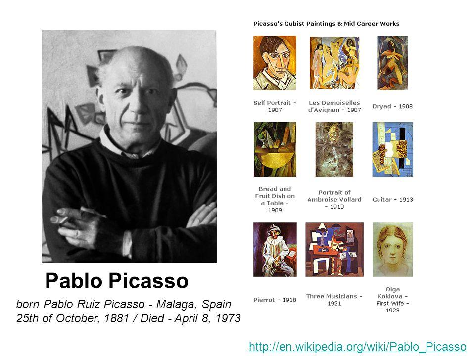 born Pablo Ruiz Picasso - Malaga, Spain 25th of October, 1881 / Died - April 8, 1973 Pablo Picasso http://en.wikipedia.org/wiki/Pablo_Picasso