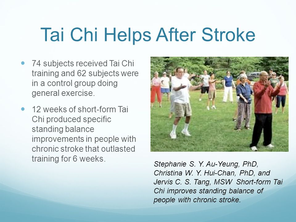Tai Chi Helps After Stroke 74 subjects received Tai Chi training and 62 subjects were in a control group doing general exercise. 12 weeks of short-for
