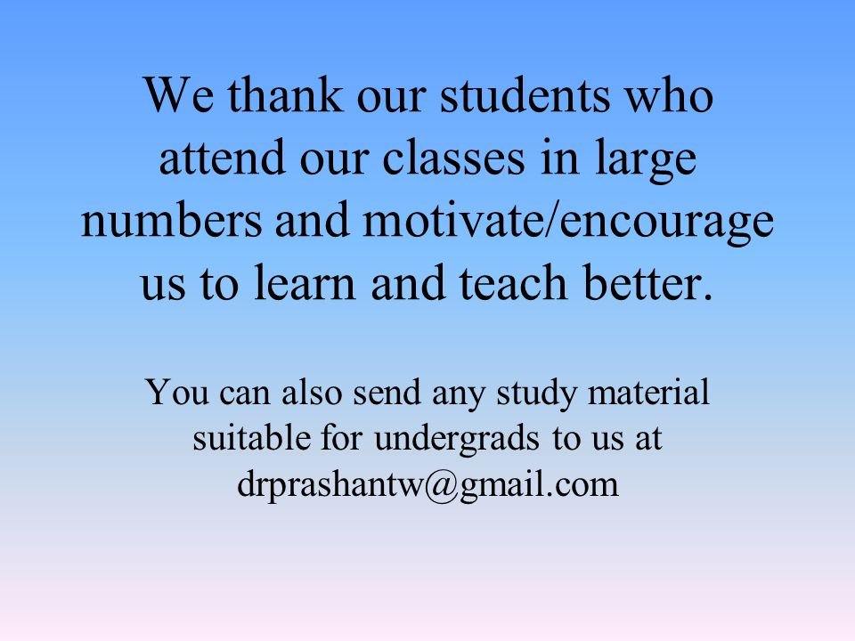 We thank our students who attend our classes in large numbers and motivate/encourage us to learn and teach better. You can also send any study materia