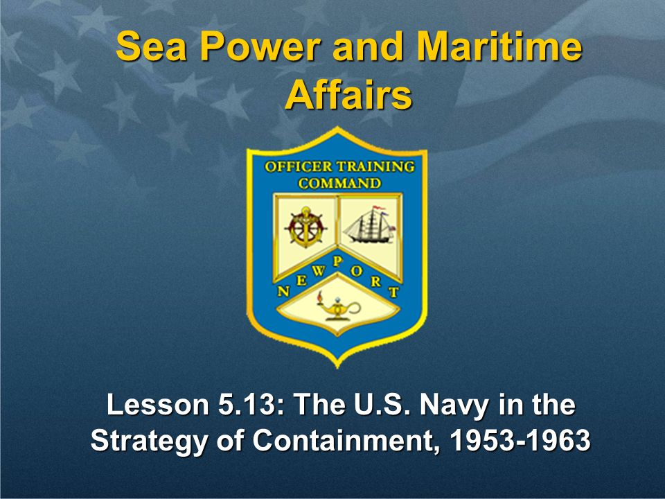 Lesson 5.13: The U.S. Navy in the Strategy of Containment, 1953-1963 Sea Power and Maritime Affairs