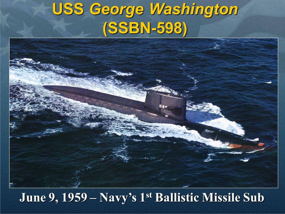 June 9, 1959 – Navys 1 st Ballistic Missile Sub USS George Washington (SSBN-598)