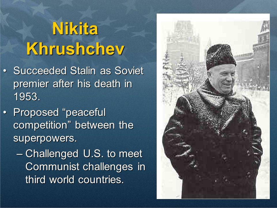 13 Nikita Khrushchev Succeeded Stalin as Soviet premier after his death in 1953.Succeeded Stalin as Soviet premier after his death in 1953. Proposed p