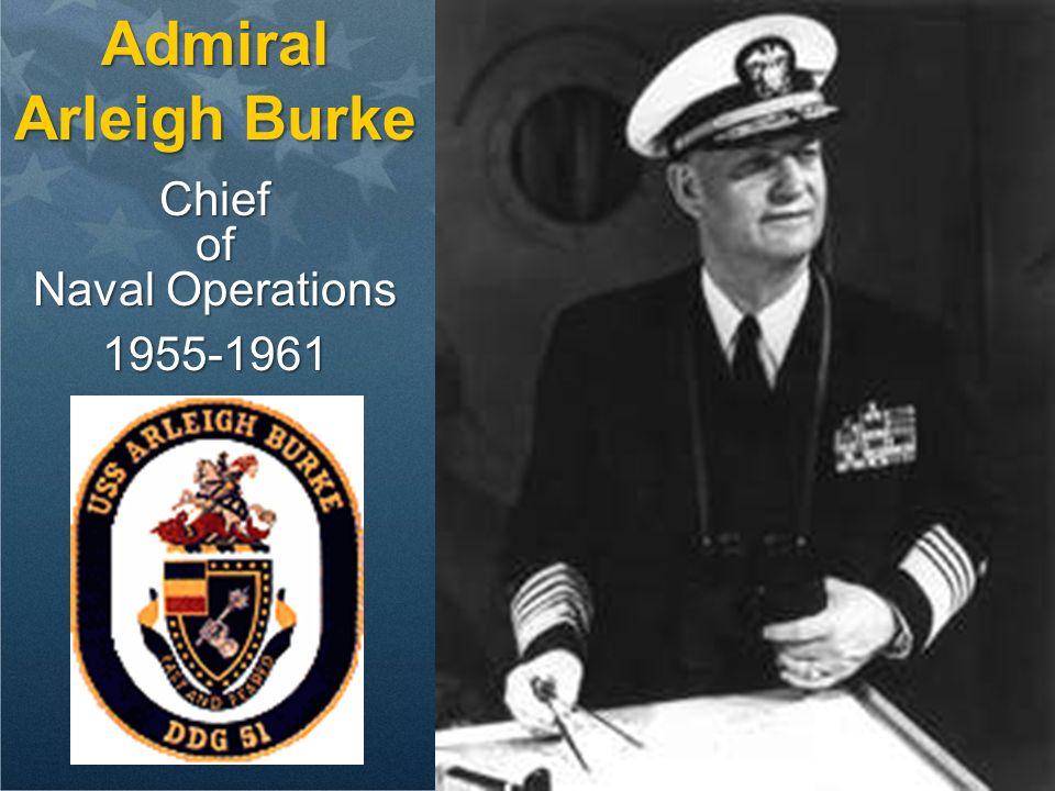 Admiral Arleigh Burke Chiefof Naval Operations 1955-1961