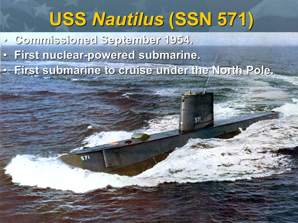 7 USS Nautilus (SSN 571) Commissioned September 1954.Commissioned September 1954. First nuclear-powered submarine.First nuclear-powered submarine. Fir