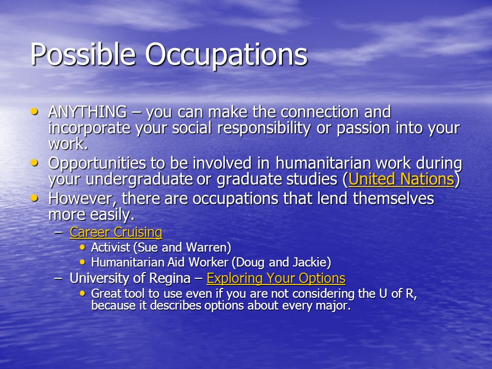 Possible Occupations ANYTHING – you can make the connection and incorporate your social responsibility or passion into your work.