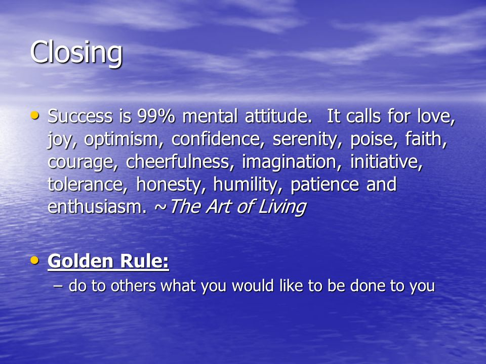 Closing Success is 99% mental attitude.