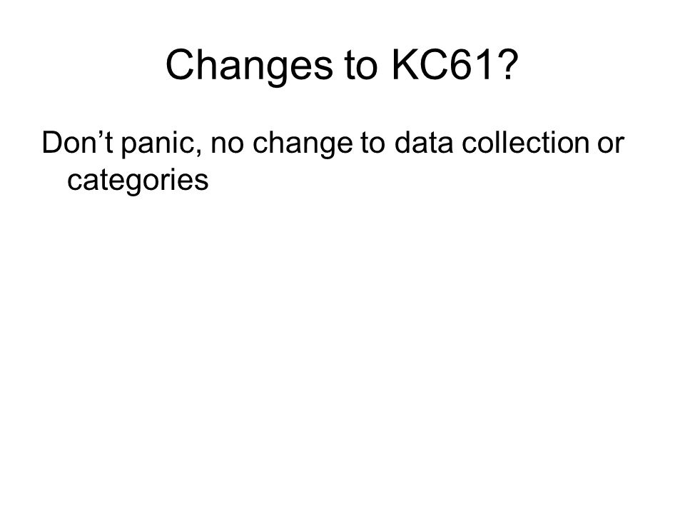 Changes to KC61? Dont panic, no change to data collection or categories