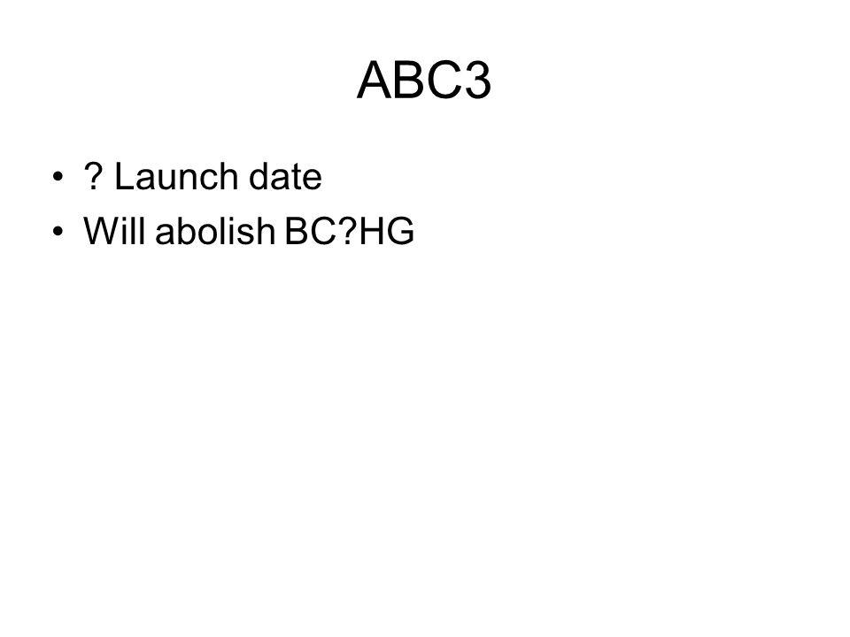 ABC3 ? Launch date Will abolish BC?HG