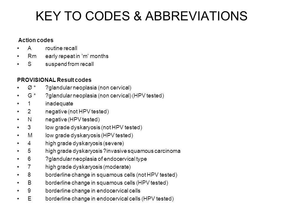 KEY TO CODES & ABBREVIATIONS Action codes Aroutine recall Rmearly repeat in 'm' months Ssuspend from recall PROVISIONAL Result codes Ø *?glandular neo