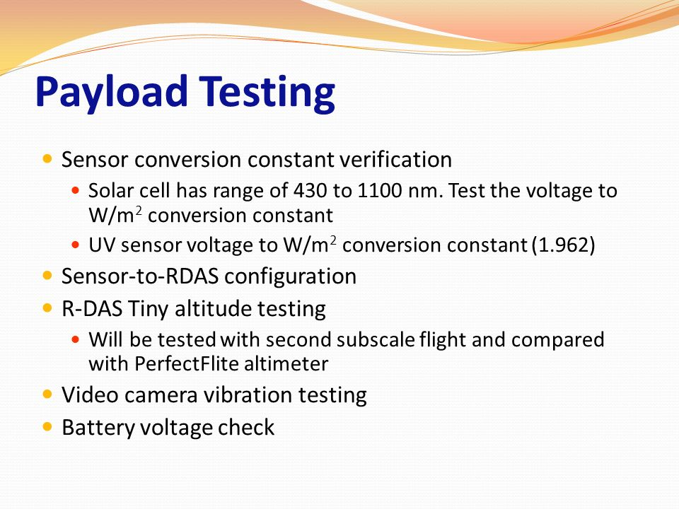 Payload Testing Sensor conversion constant verification Solar cell has range of 430 to 1100 nm. Test the voltage to W/m 2 conversion constant UV senso