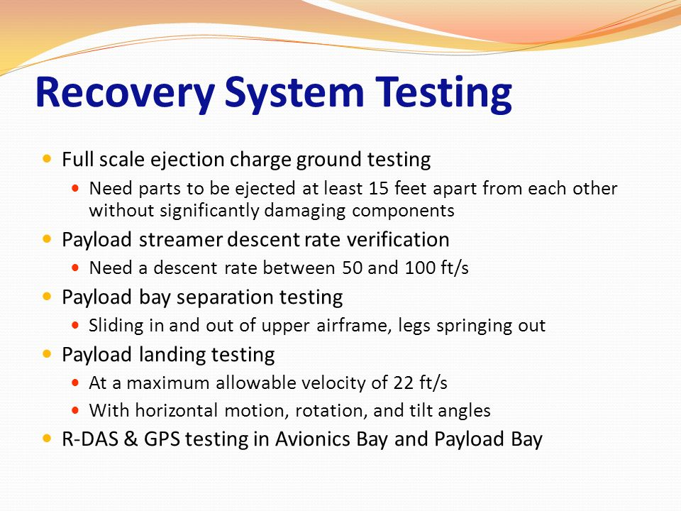 Recovery System Testing Full scale ejection charge ground testing Need parts to be ejected at least 15 feet apart from each other without significantl