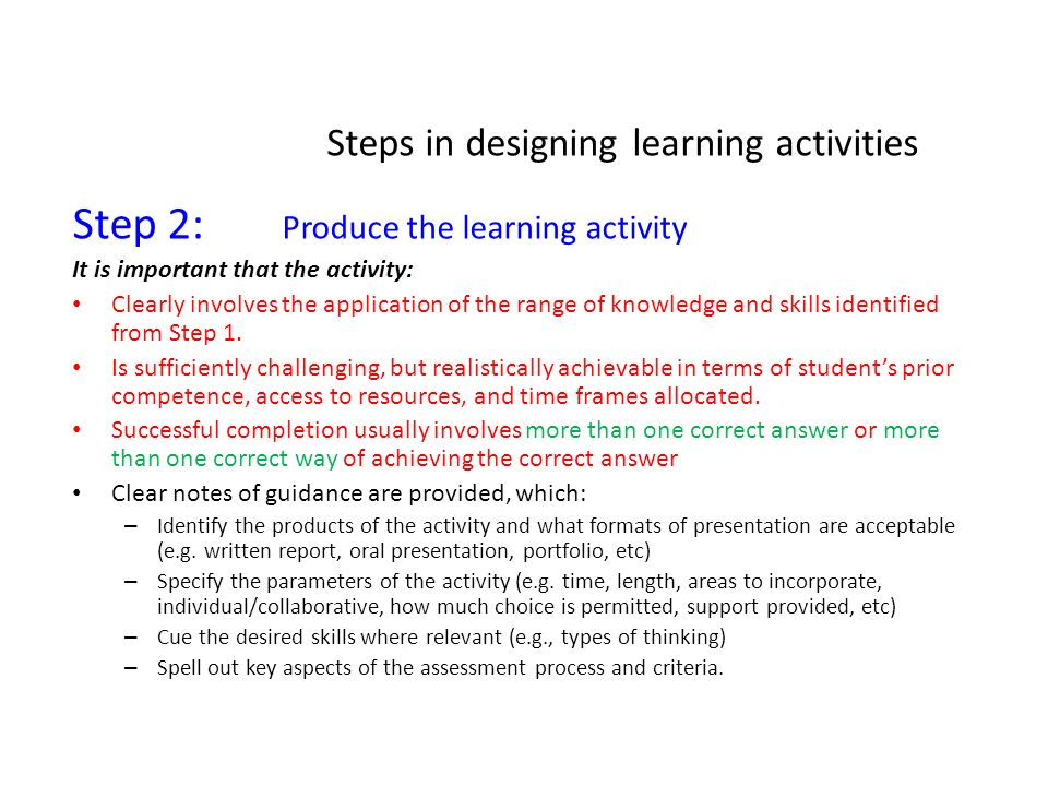 Steps in designing learning activities Step 2: Produce the learning activity It is important that the activity: Clearly involves the application of th