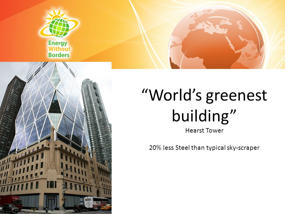 Worlds greenest building Hearst Tower 20% less Steel than typical sky-scraper