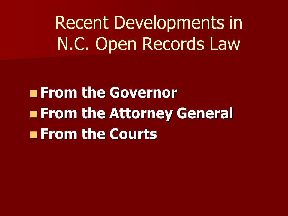 Recent Developments in N.C. Open Records Law From the Governor From the Governor From the Attorney General From the Attorney General From the Courts F
