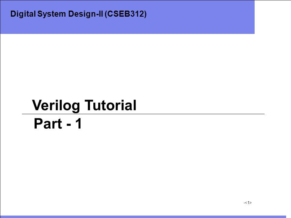 - Verilog Tutorial Part - 1 Digital System Design-II (CSEB312)
