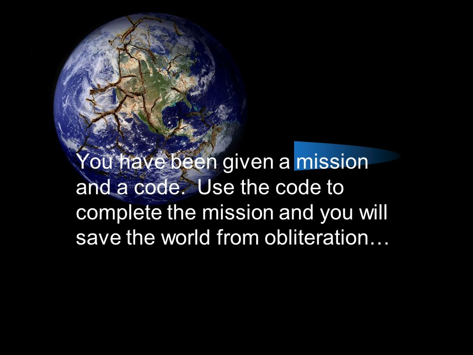 You have been given a mission and a code.